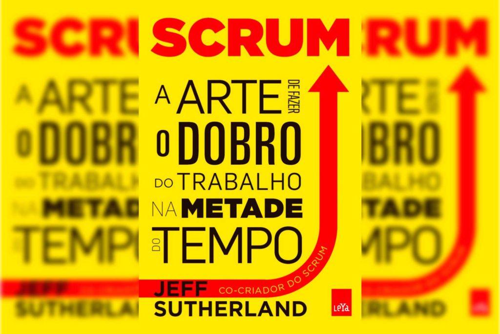 Livro Scrum – A Arte de Fazer o Dobro de Trabalho na Metade do Tempo